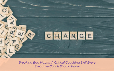 Breaking Bad Habits: A Critical Coaching Skill Every Executive Coach Should Know