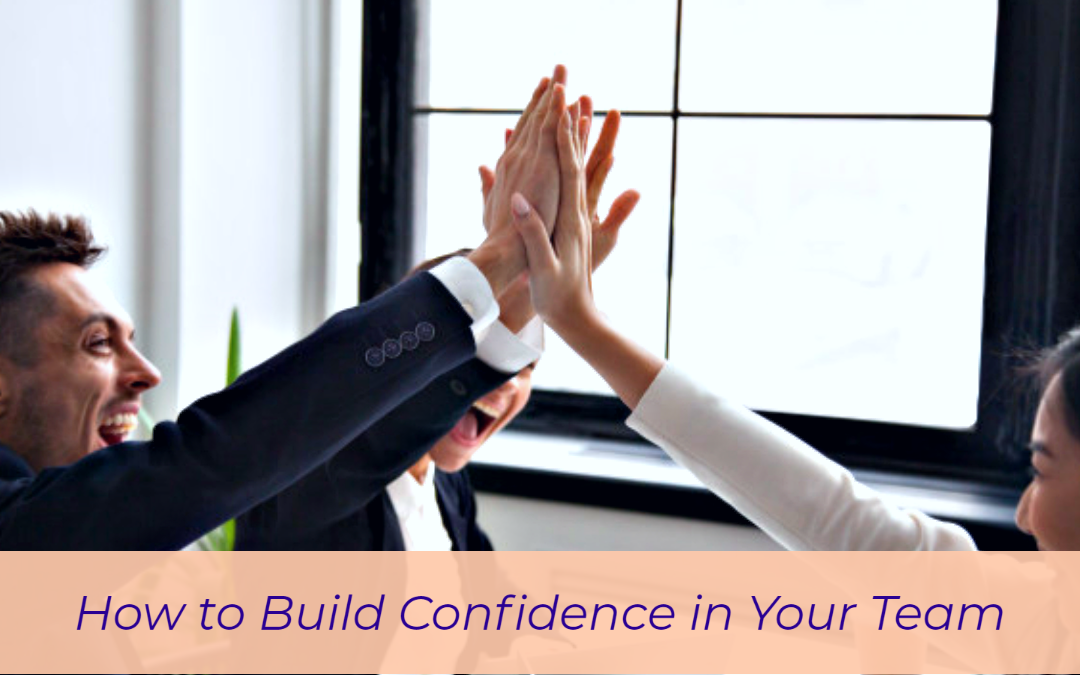 How to Build Confidence in Your Team