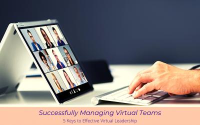 Successfully Managing Virtual Teams